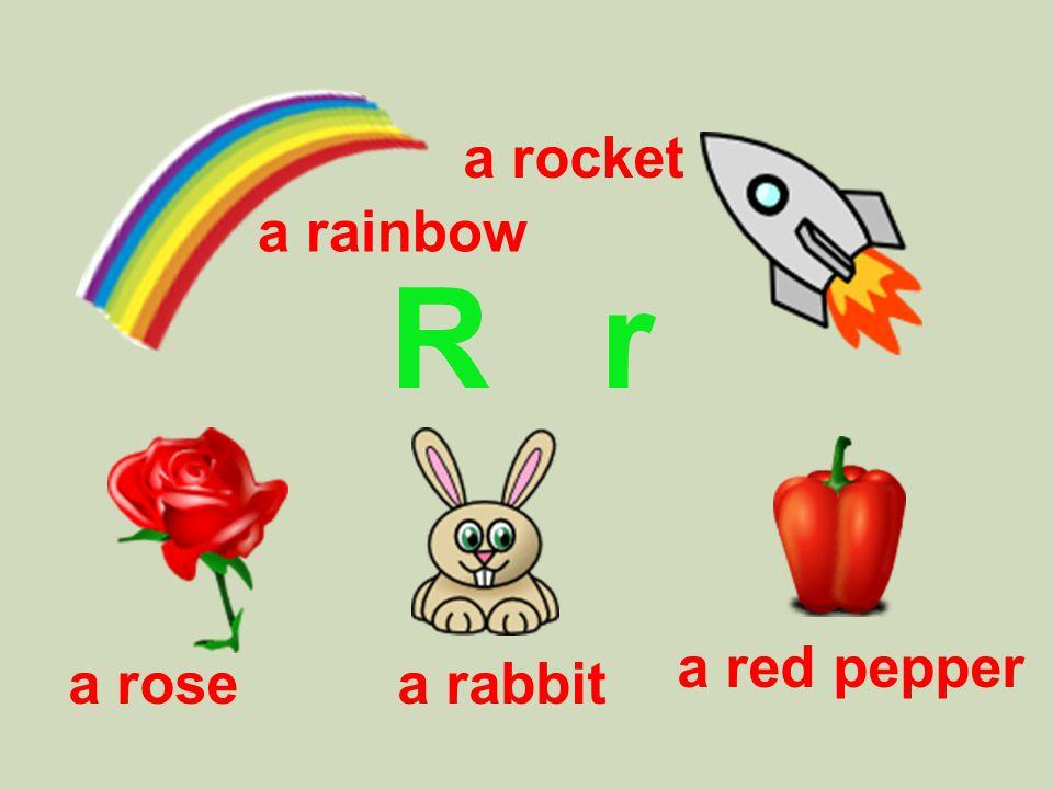 R r a rabbit a rainbow a rocket a rose a red pepper