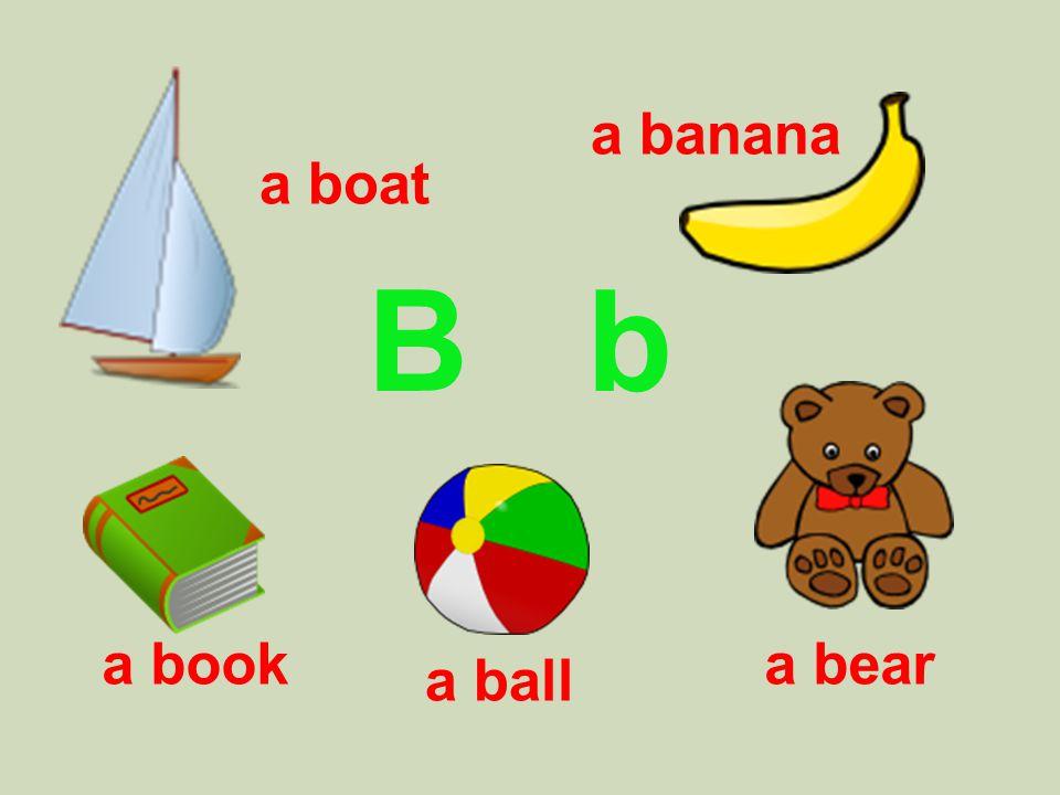 B b a banana a boat a beara book a ball