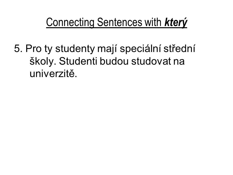 Connecting Sentences with který 5. Pro ty studenty mají speciální střední školy.