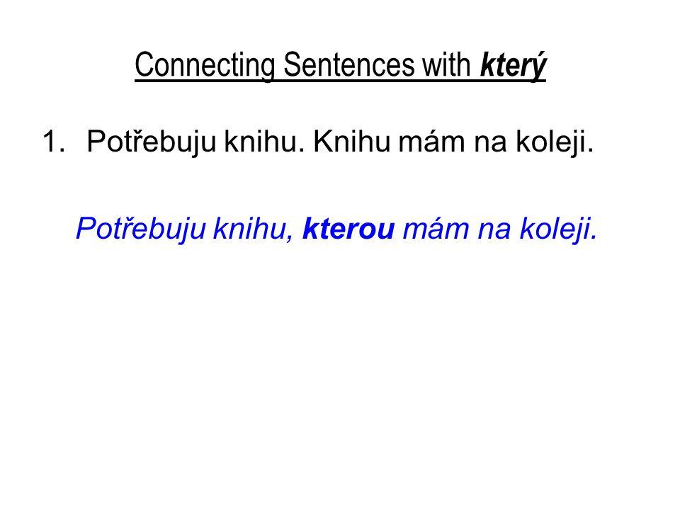 Connecting Sentences with který 1.Potřebuju knihu.