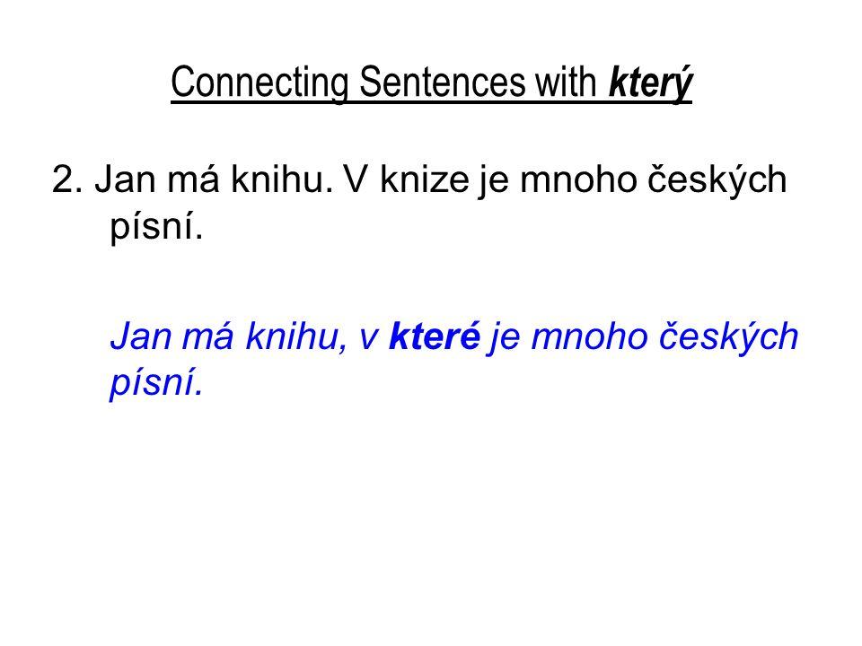 Connecting Sentences with který 2. Jan má knihu. V knize je mnoho českých písní.