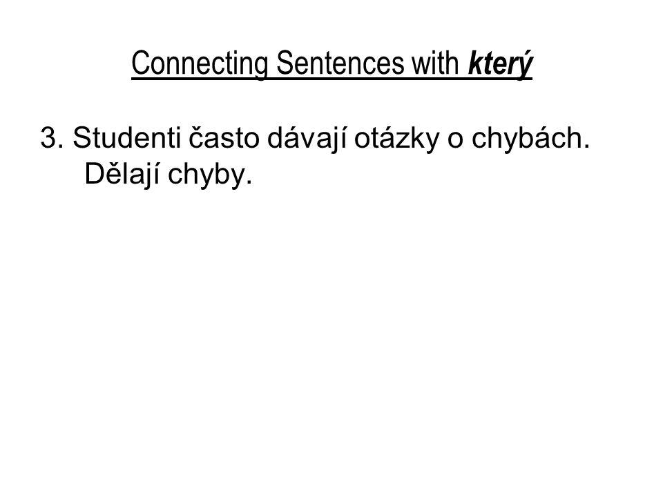 Connecting Sentences with který 3. Studenti často dávají otázky o chybách. Dělají chyby.
