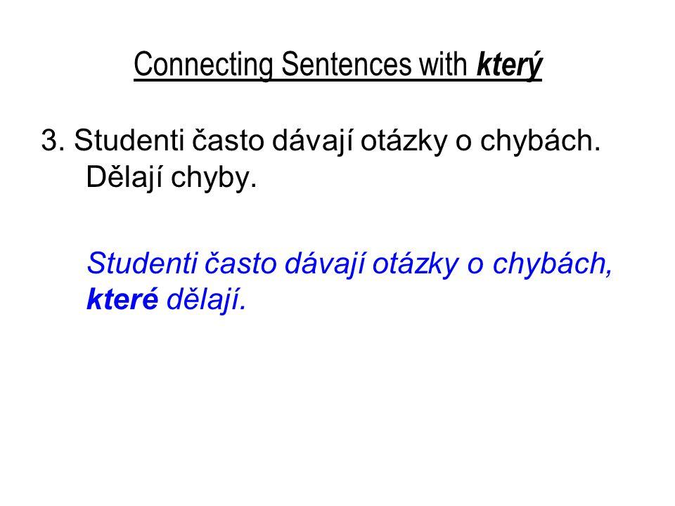 Connecting Sentences with který 3. Studenti často dávají otázky o chybách.