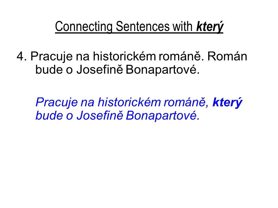 Connecting Sentences with který 4. Pracuje na historickém románě.