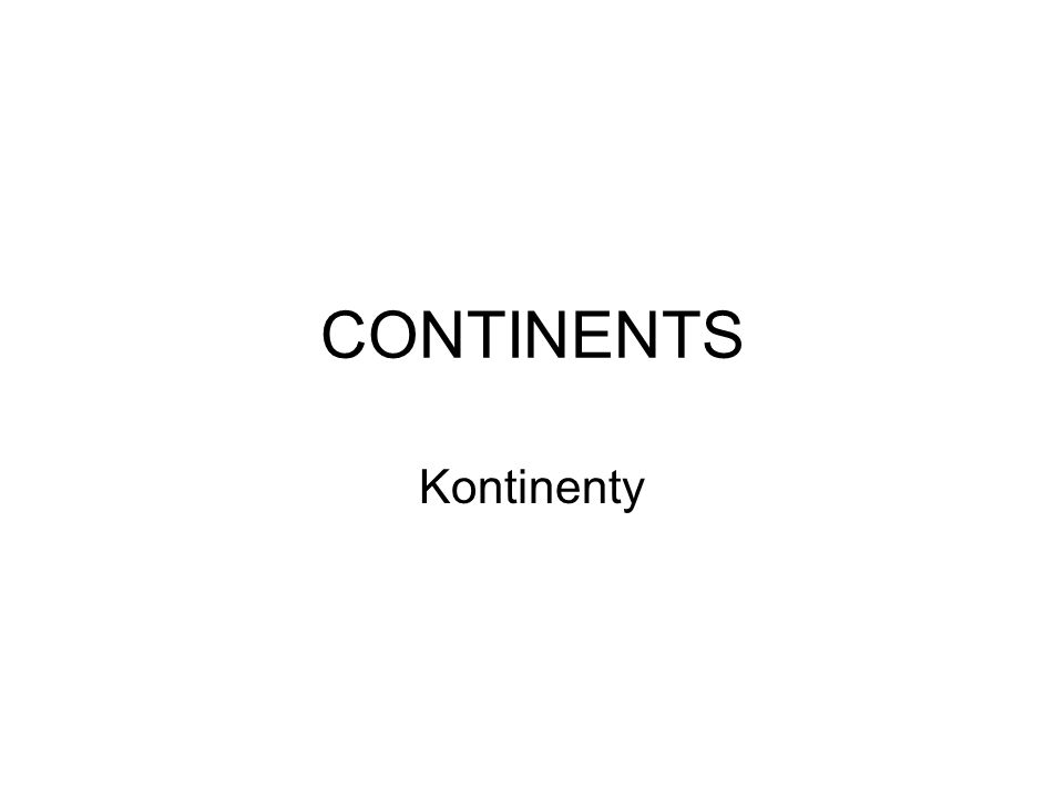 CONTINENTS Kontinenty