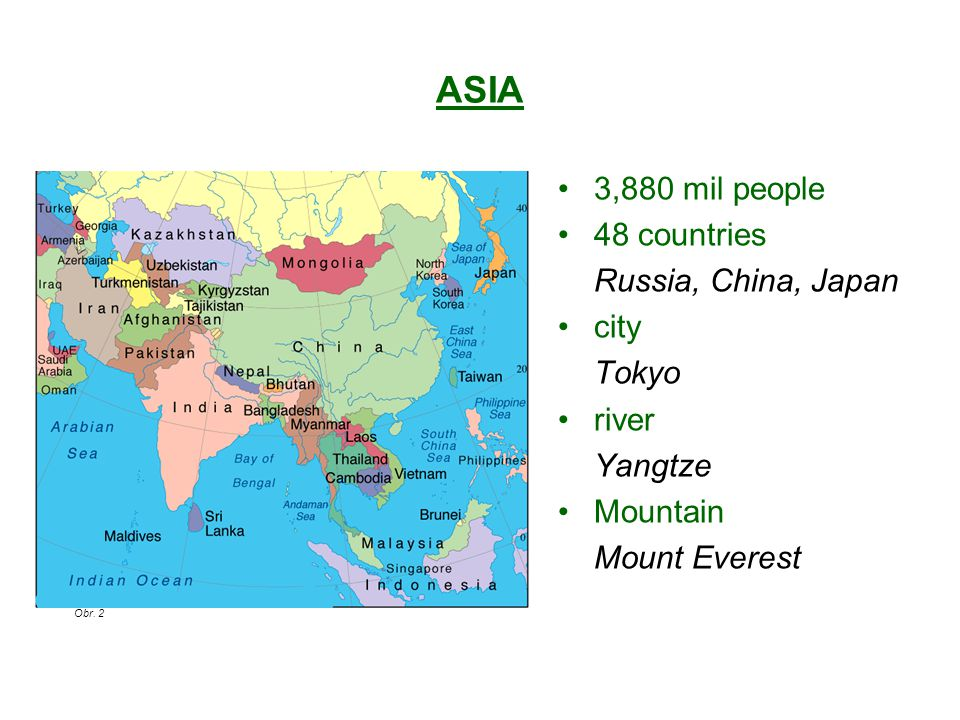 ASIA 3,880 mil people 48 countries Russia, China, Japan city Tokyo river Yangtze Mountain Mount Everest Obr. 2