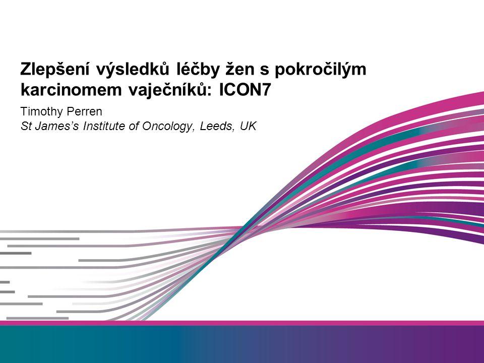 Timothy Perren St James's Institute of Oncology, Leeds, UK Zlepšení výsledků léčby žen s pokročilým karcinomem vaječníků: ICON7