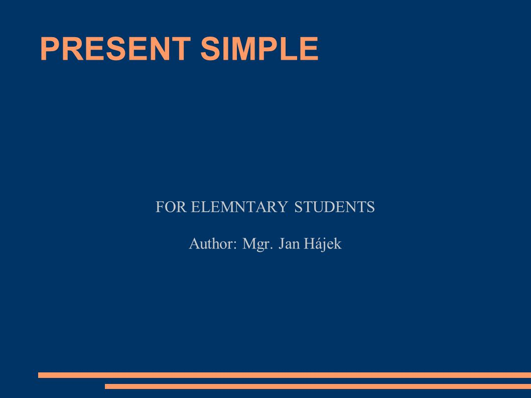 PRESENT SIMPLE FOR ELEMNTARY STUDENTS Author: Mgr. Jan Hájek