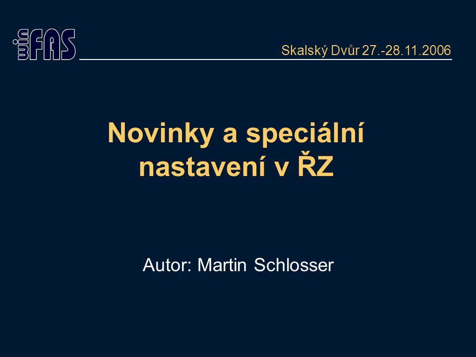 Novinky a speciální nastavení v ŘZ Autor: Martin Schlosser Skalský Dvůr 27.-28.11.2006