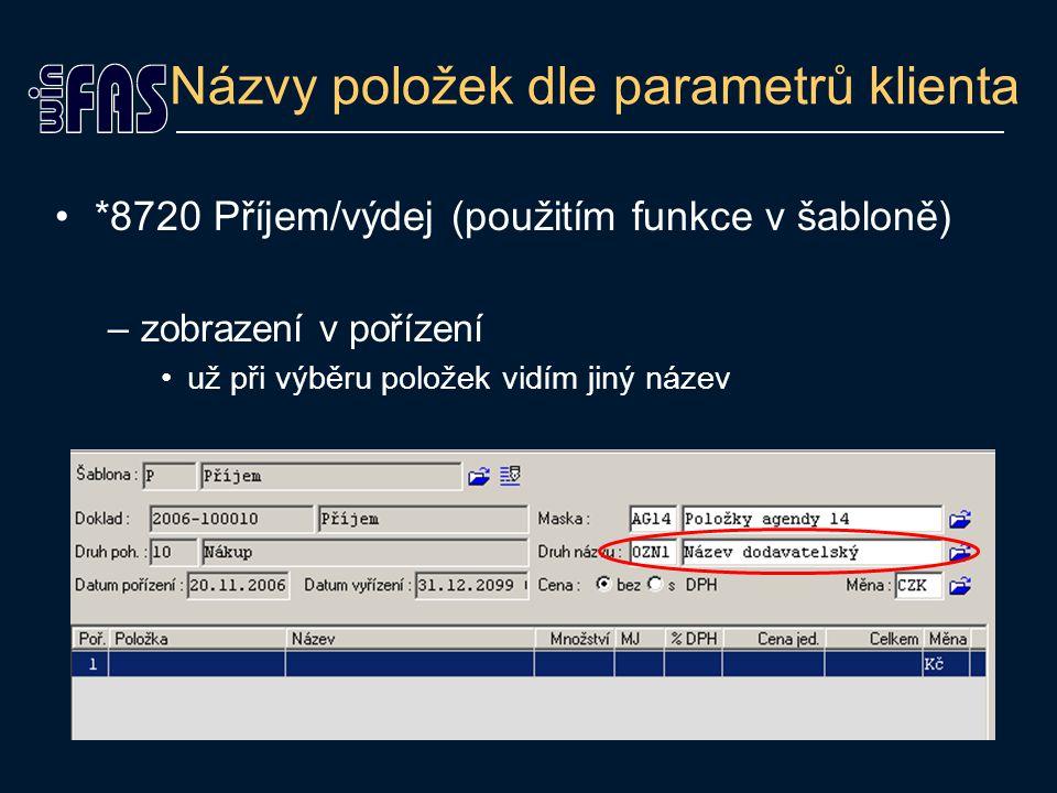 Názvy položek dle parametrů klienta *8720 Příjem/výdej (použitím funkce v šabloně) –zobrazení v pořízení už při výběru položek vidím jiný název
