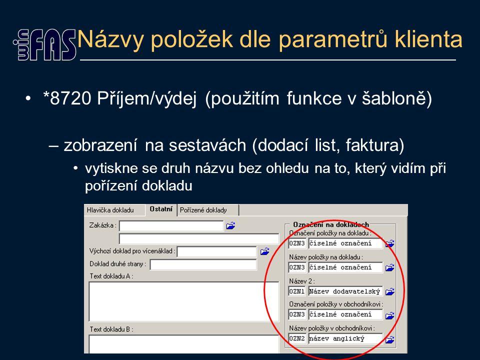 Názvy položek dle parametrů klienta *8720 Příjem/výdej (použitím funkce v šabloně) –zobrazení na sestavách (dodací list, faktura) vytiskne se druh názvu bez ohledu na to, který vidím při pořízení dokladu
