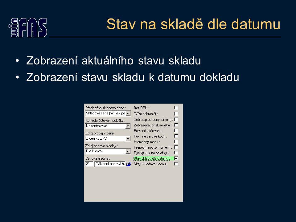 Stav na skladě dle datumu Zobrazení aktuálního stavu skladu Zobrazení stavu skladu k datumu dokladu