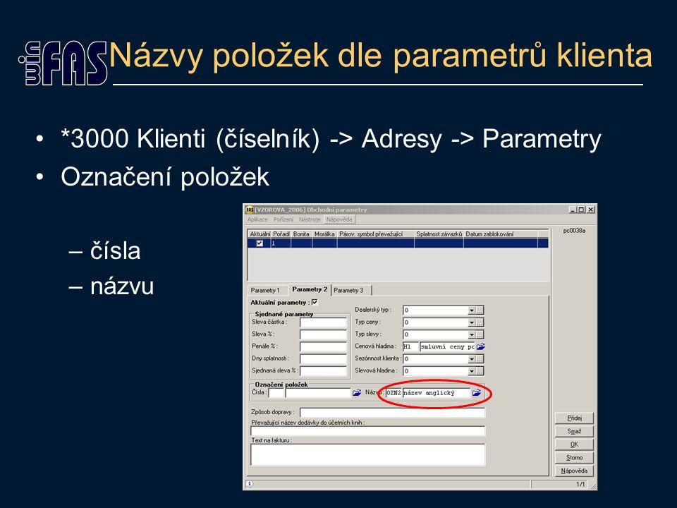 Názvy položek dle parametrů klienta *3000 Klienti (číselník) -> Adresy -> Parametry Označení položek –čísla –názvu