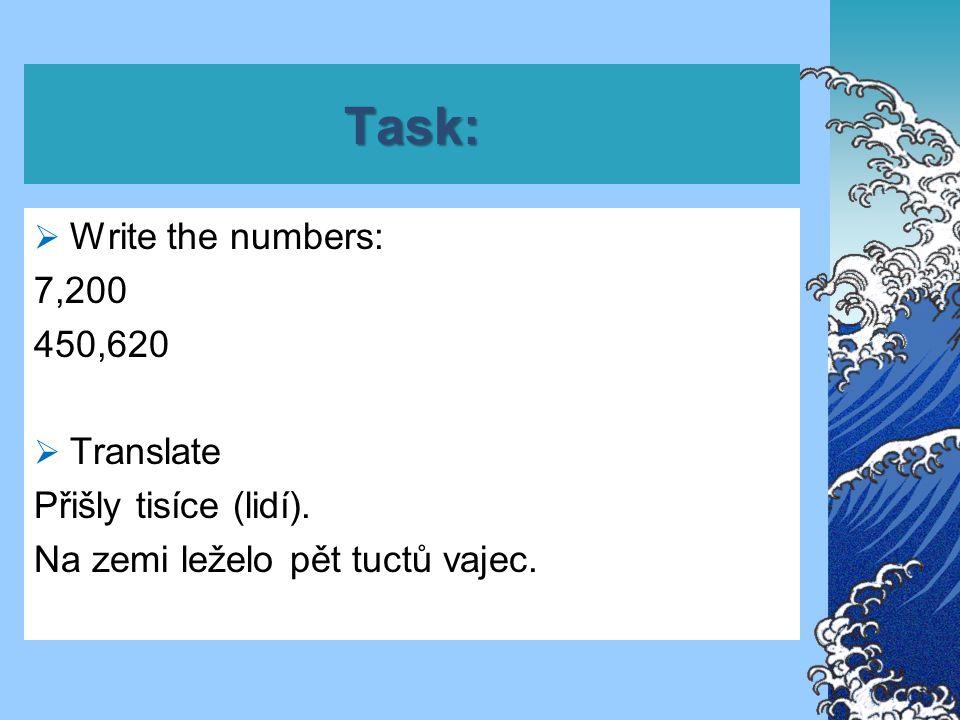 Task:  Write the numbers: 7,200 450,620  Translate Přišly tisíce (lidí).