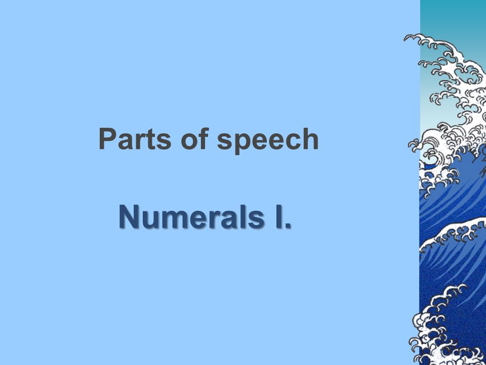 Parts of speech Numerals I.