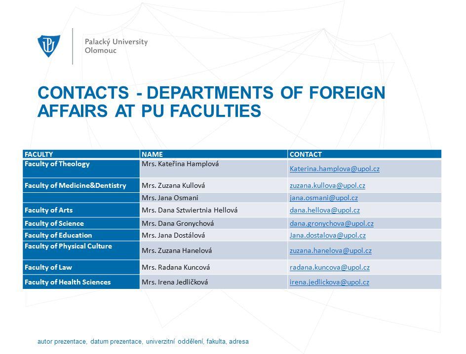 CONTACTS - DEPARTMENTS OF FOREIGN AFFAIRS AT PU FACULTIES autor prezentace, datum prezentace, univerzitní oddělení, fakulta, adresa FACULTYNAMECONTACT