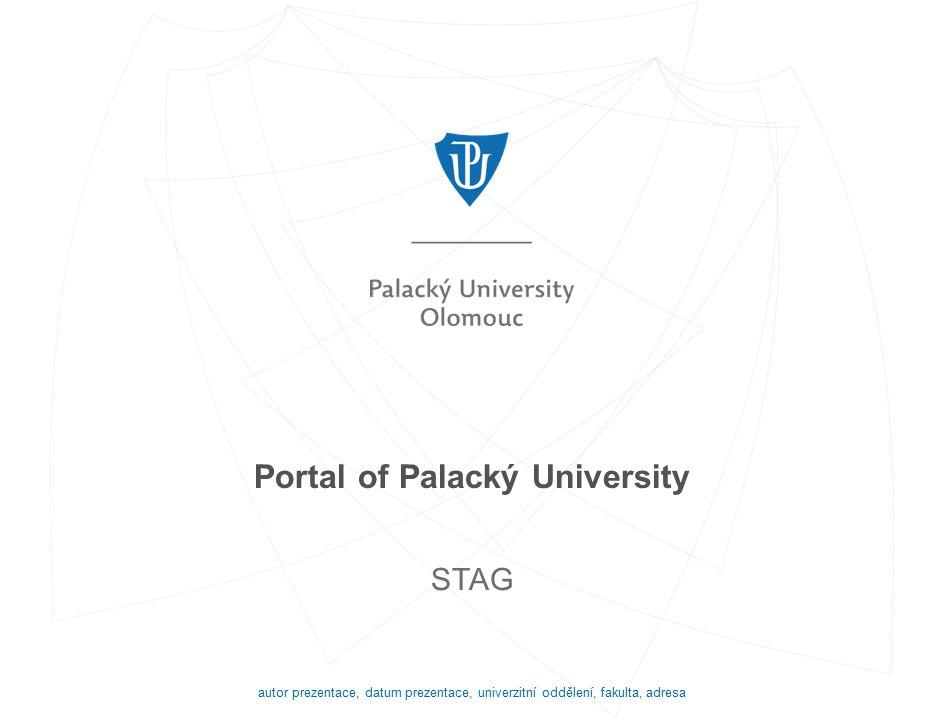 Portal of Palacký University STAG autor prezentace, datum prezentace, univerzitní oddělení, fakulta, adresa