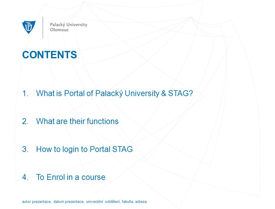 CONTENTS 1.What is Portal of Palacký University & STAG.