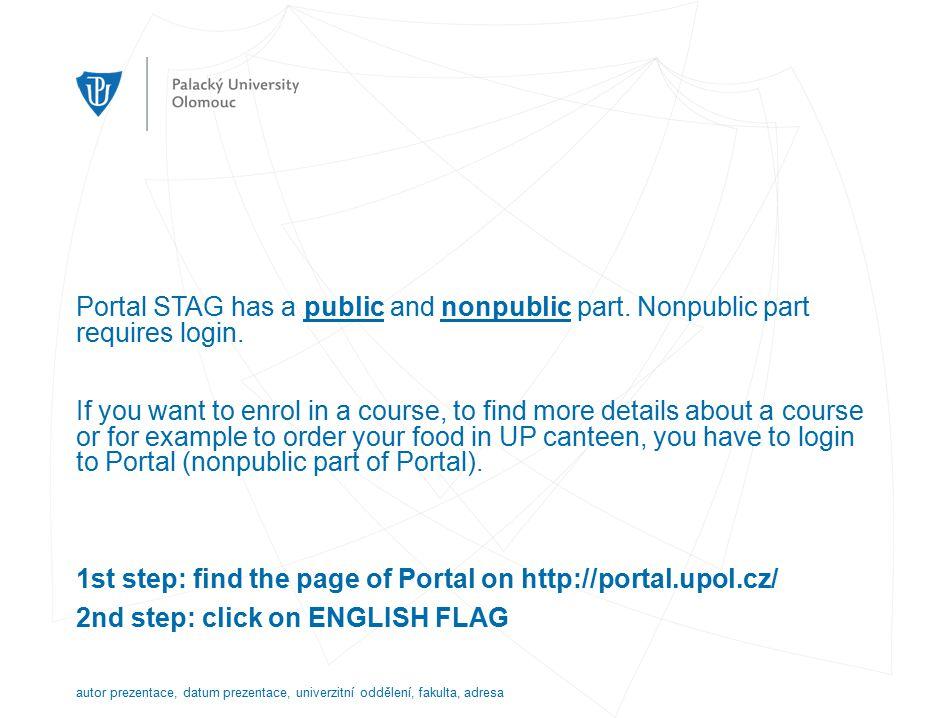 STAG WITHOUT LOGIN TO PORTAL autor prezentace, datum prezentace, univerzitní oddělení, fakulta, adresa Only some general information
