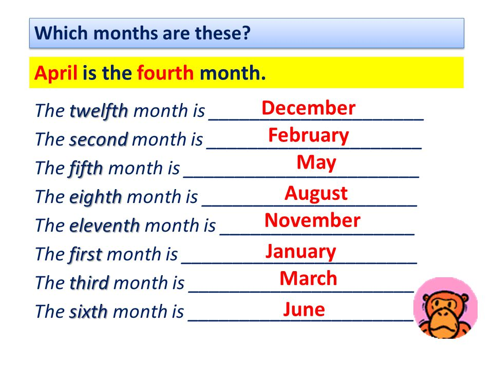 Which months are these? April is the fourth month. twelfth The twelfth month is _____________________ second The second month is _____________________