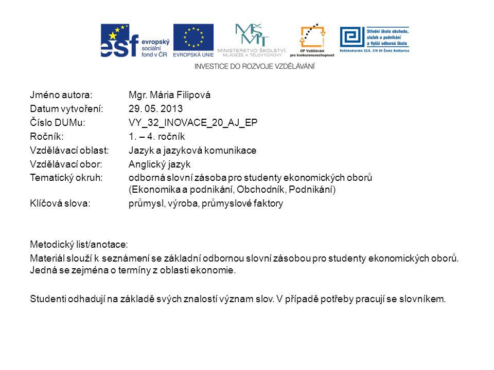 Jméno autora: Mgr. Mária Filipová Datum vytvoření:29. 05. 2013 Číslo DUMu: VY_32_INOVACE_20_AJ_EP Ročník: 1. – 4. ročník Vzdělávací oblast:Jazyk a jaz