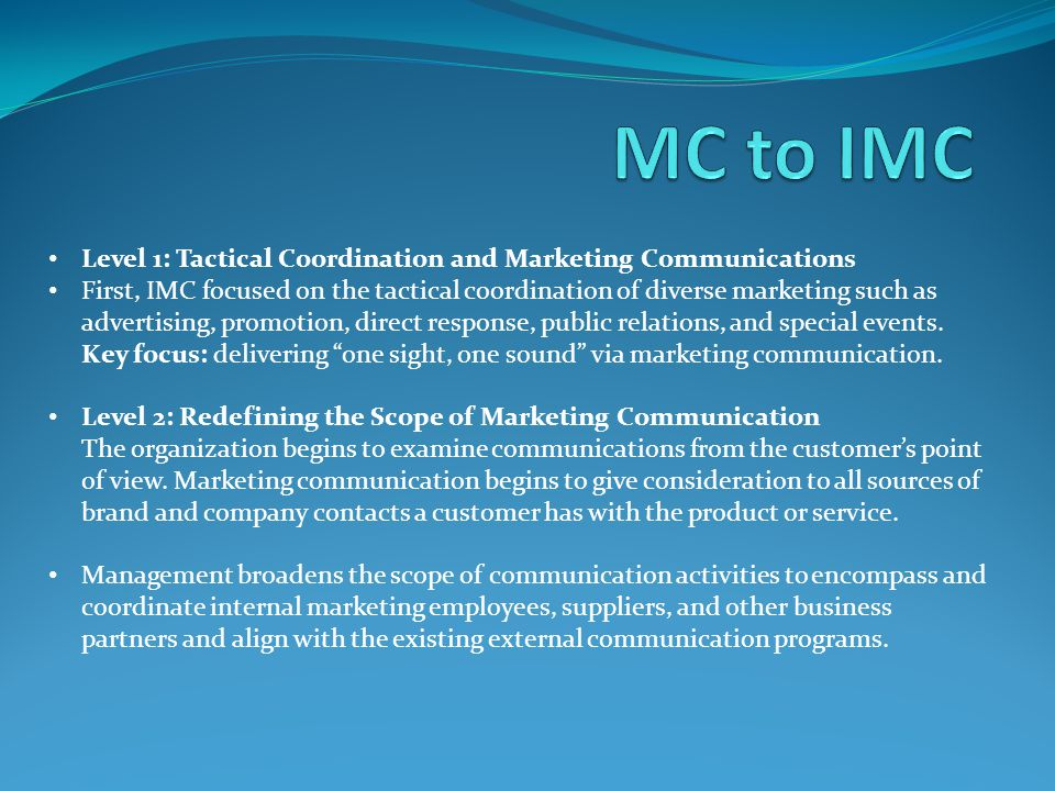 Level 1: Tactical Coordination and Marketing Communications First, IMC focused on the tactical coordination of diverse marketing such as advertising,