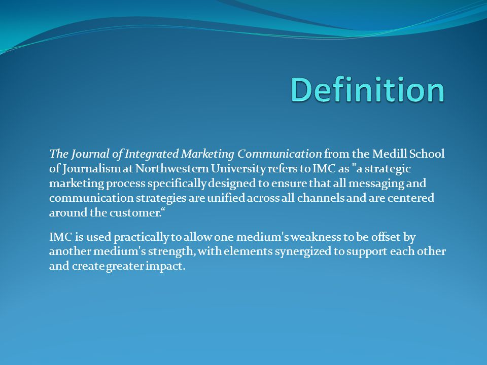 The Journal of Integrated Marketing Communication from the Medill School of Journalism at Northwestern University refers to IMC as