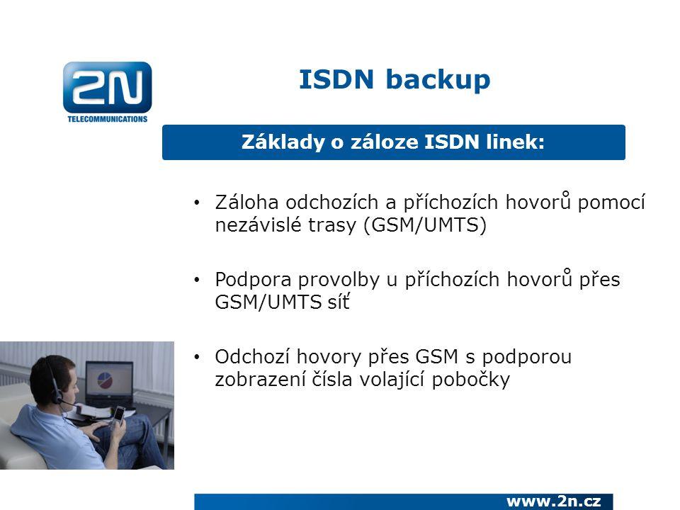 Základy o záloze ISDN linek: www.2n.cz Záloha odchozích a příchozích hovorů pomocí nezávislé trasy (GSM/UMTS) Podpora provolby u příchozích hovorů pře