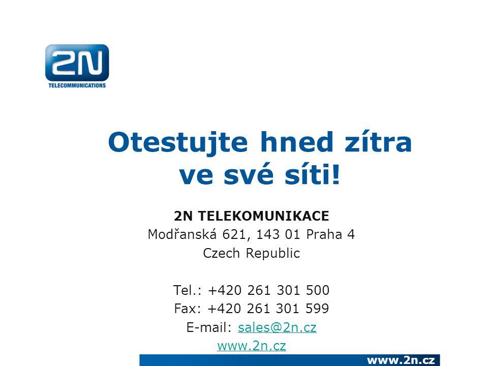 2N TELEKOMUNIKACE Modřanská 621, 143 01 Praha 4 Czech Republic Tel.: +420 261 301 500 Fax: +420 261 301 599 E-mail: sales@2n.czsales@2n.cz www.2n.cz Otestujte hned zítra ve své síti!