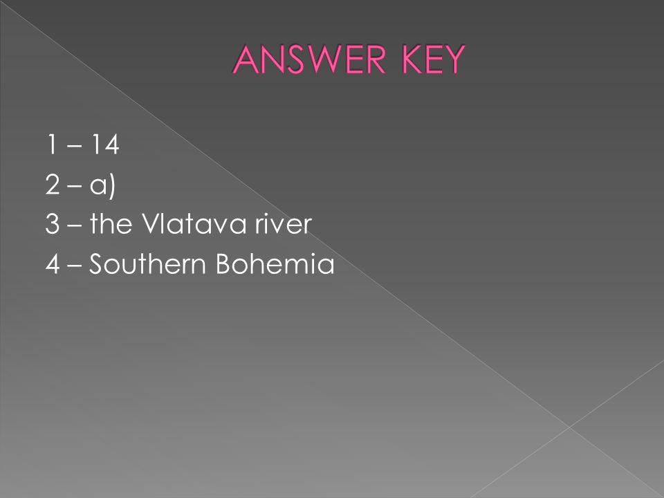 1 – 14 2 – a) 3 – the Vlatava river 4 – Southern Bohemia