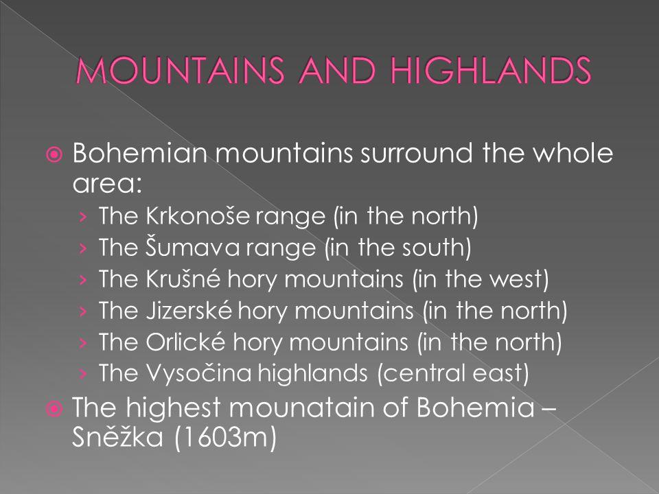  Bohemian mountains surround the whole area: › The Krkonoše range (in the north) › The Šumava range (in the south) › The Krušné hory mountains (in th