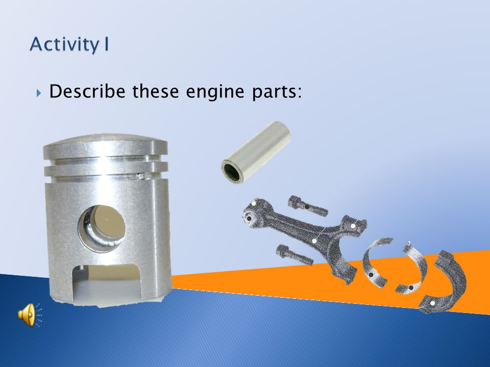  Name rotary parts of combustion engines  Explain the meaning of engine piston rod and piston