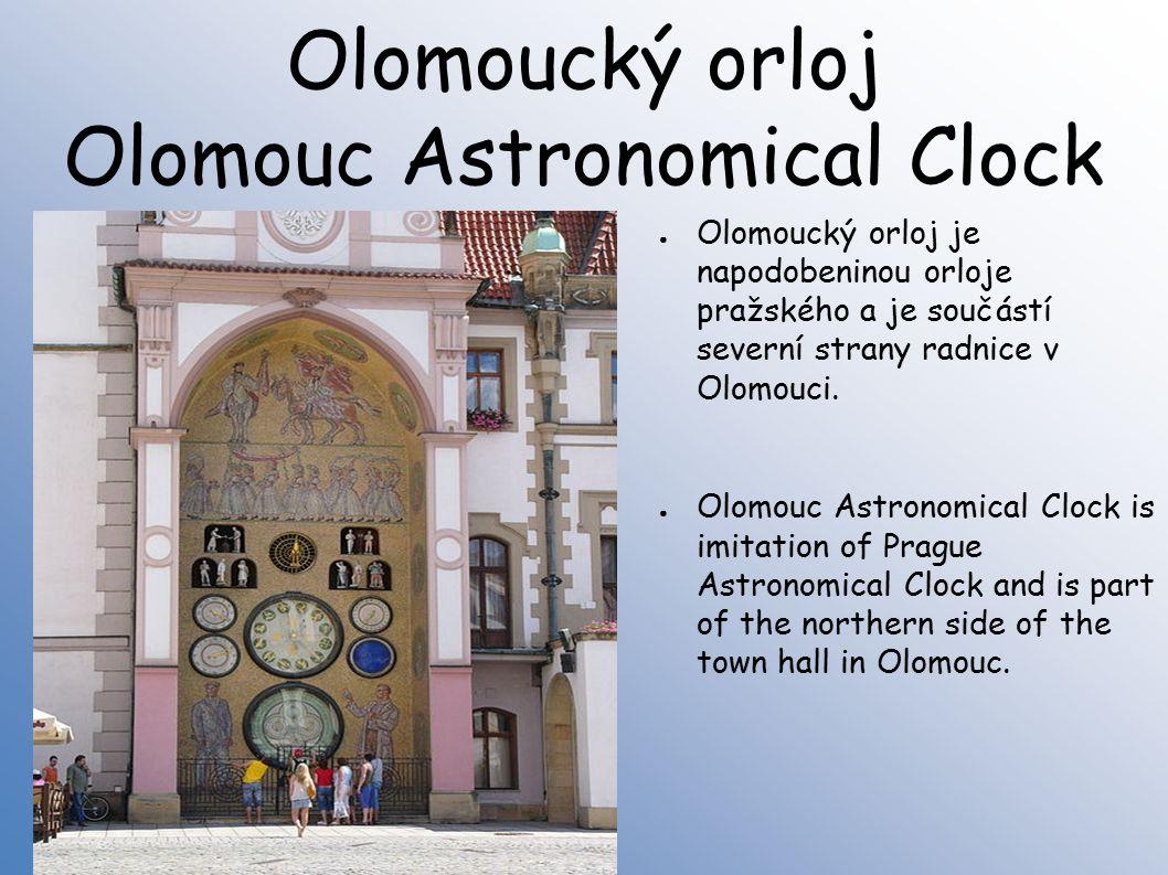 Olomoucký orloj Olomouc Astronomical Clock ● Olomoucký orloj je napodobeninou orloje pražského a je součástí severní strany radnice v Olomouci.