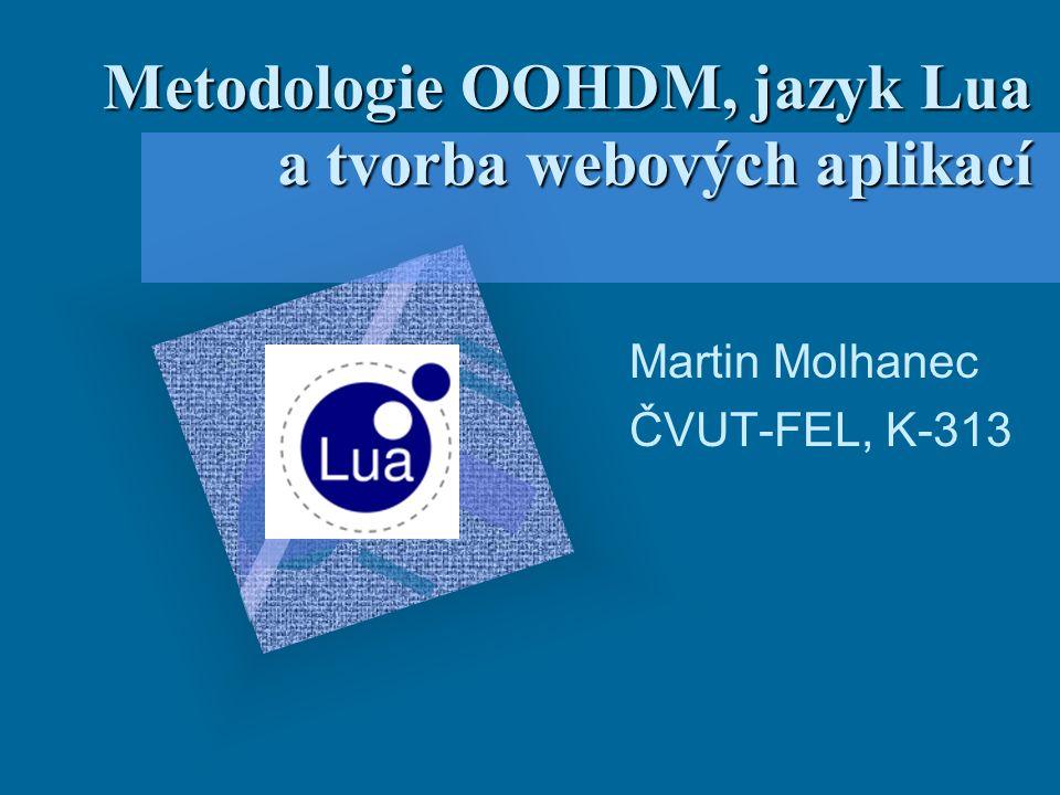 Metodologie OOHDM, jazyk Lua a tvorba webových aplikací Martin Molhanec ČVUT-FEL, K-313 To insert your company logo on this slide From the Insert Menu