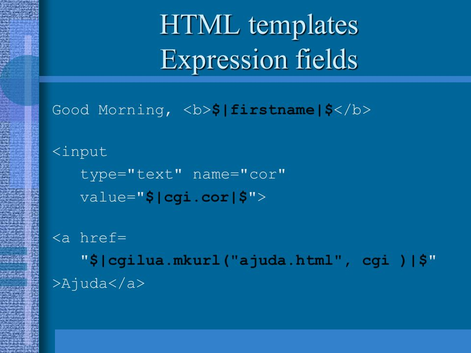 HTML templates Expression fields Good Morning, $|firstname|$ <input type=