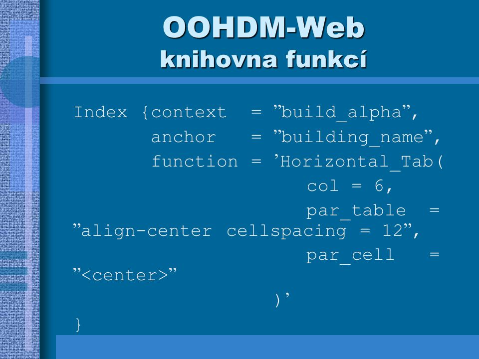 "OOHDM-Web knihovna funkcí Index {context = "" build_alpha "", anchor = "" building_name "", function = ' Horizontal_Tab( col = 6, par_table = "" align-cent"