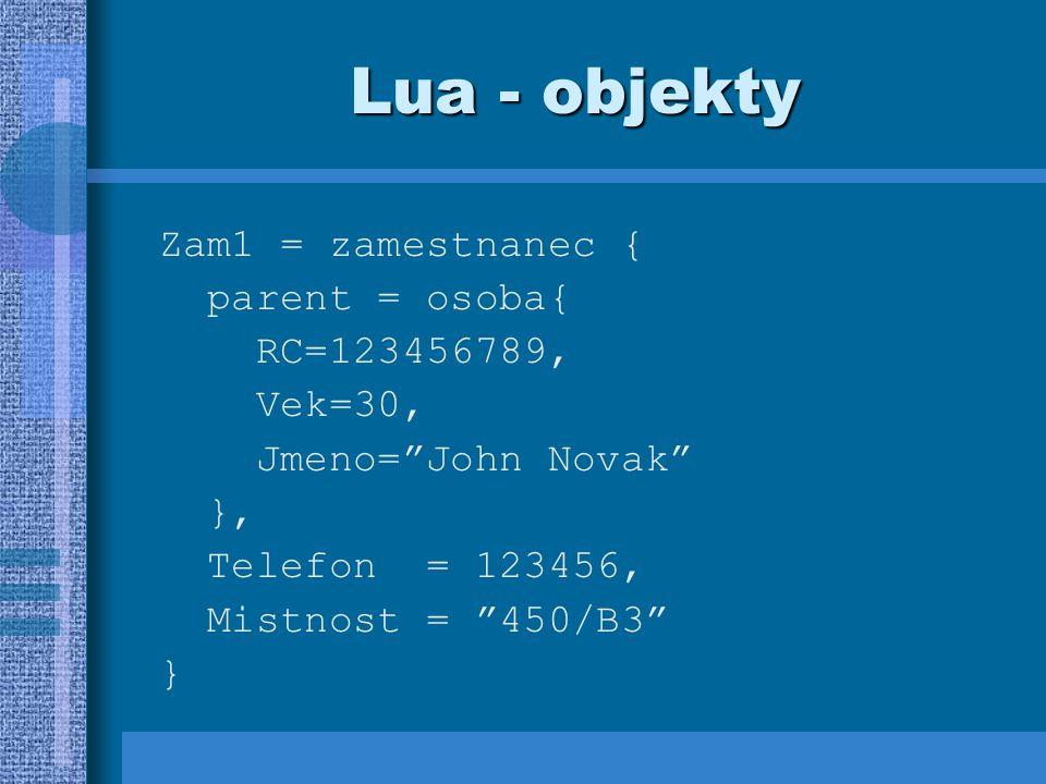 "Lua - objekty Zam1 = zamestnanec { parent = osoba{ RC=123456789, Vek=30, Jmeno=""John Novak"" }, Telefon = 123456, Mistnost = ""450/B3"" }"