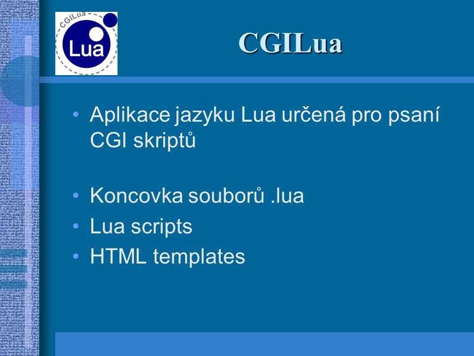 CGILua Aplikace jazyku Lua určená pro psaní CGI skriptů Koncovka souborů.lua Lua scripts HTML templates