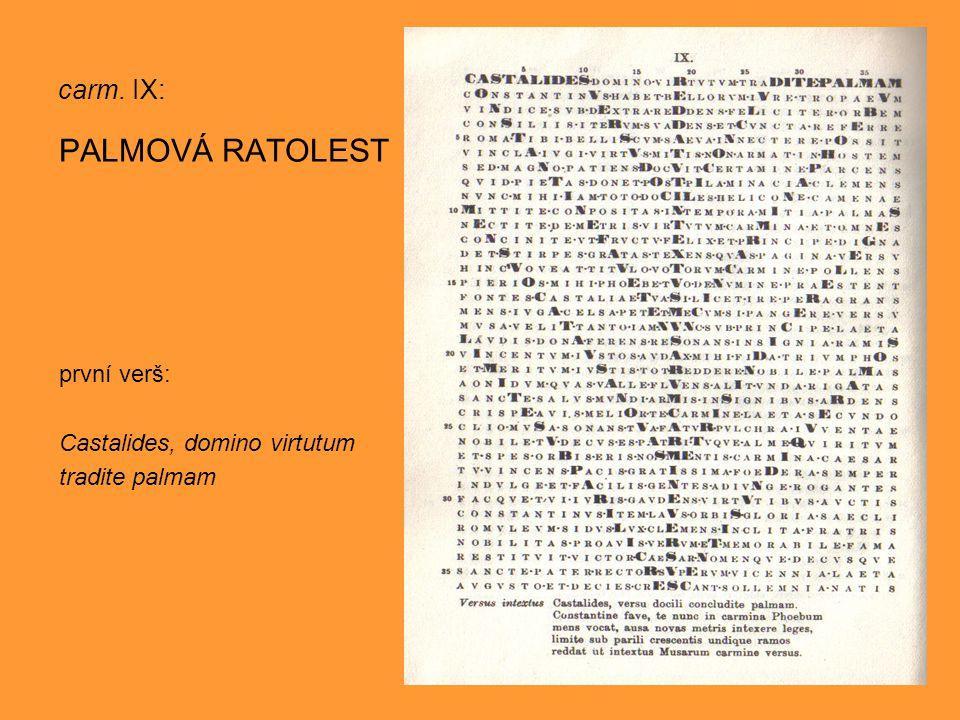 carm. IX: PALMOVÁ RATOLEST první verš: Castalides, domino virtutum tradite palmam