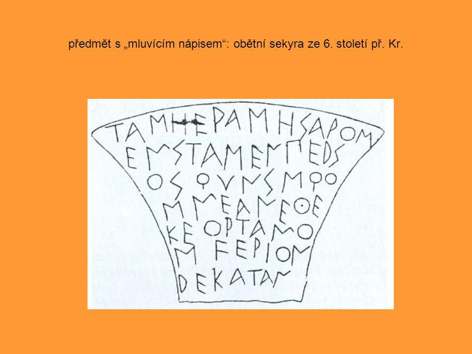 """předmět s """"mluvícím nápisem : obětní sekyra ze 6. století př. Kr."""