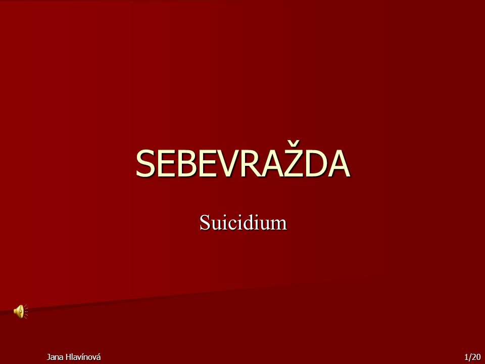 Jana Hlavínová 1/20 SEBEVRAŽDA Suicidium