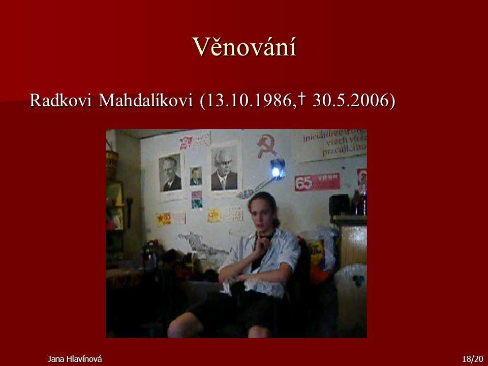 Jana Hlavínová18/20 Věnování Radkovi Mahdalíkovi (13.10.1986, † 30.5.2006)