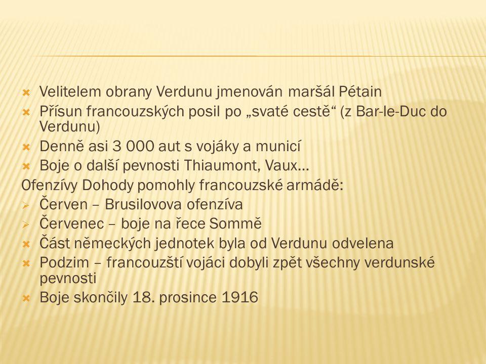 """ Velitelem obrany Verdunu jmenován maršál Pétain  Přísun francouzských posil po """"svaté cestě"""" (z Bar-le-Duc do Verdunu)  Denně asi 3 000 aut s vojá"""