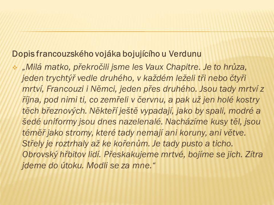 """Dopis francouzského vojáka bojujícího u Verdunu  """"Milá matko, překročili jsme les Vaux Chapitre. Je to hrůza, jeden trychtýř vedle druhého, v každém"""