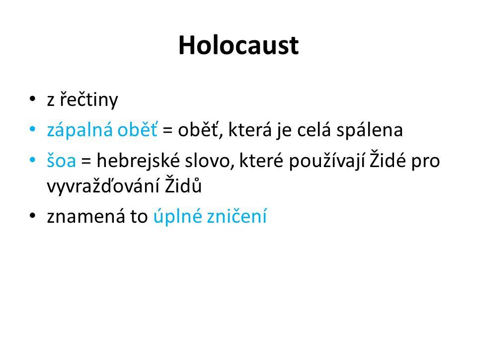 Holocaust z řečtiny zápalná oběť = oběť, která je celá spálena šoa = hebrejské slovo, které používají Židé pro vyvražďování Židů znamená to úplné zničení