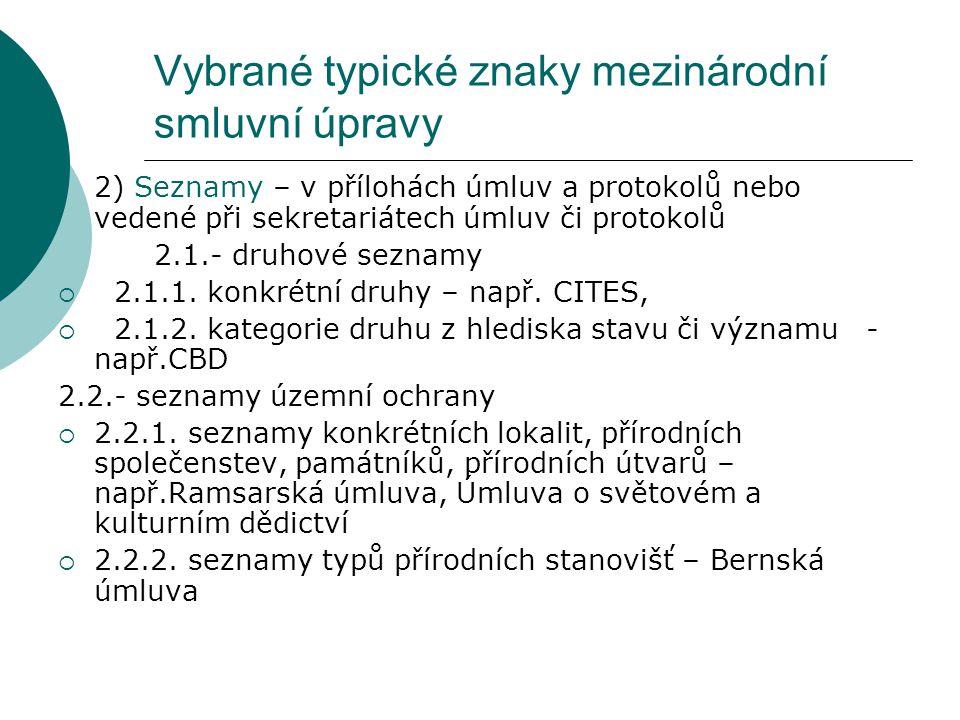 Vybrané typické znaky mezinárodní smluvní úpravy 2) Seznamy – v přílohách úmluv a protokolů nebo vedené při sekretariátech úmluv či protokolů 2.1.- dr