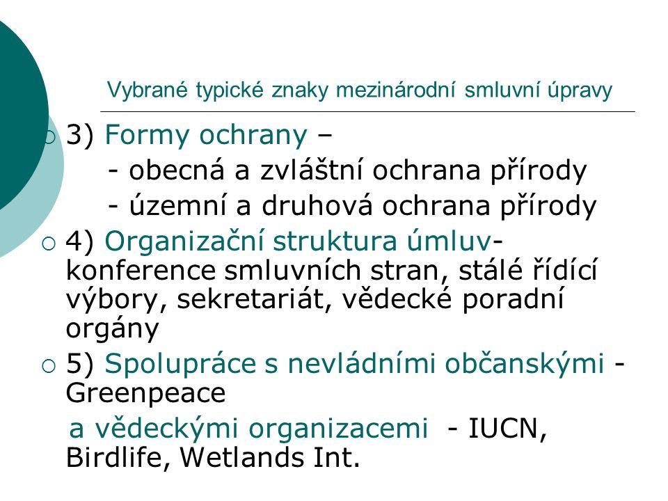 Vybrané typické znaky mezinárodní smluvní úpravy  3) Formy ochrany – - obecná a zvláštní ochrana přírody - územní a druhová ochrana přírody  4) Orga