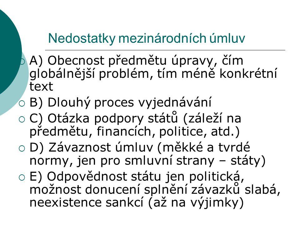 Nedostatky mezinárodních úmluv  A) Obecnost předmětu úpravy, čím globálnější problém, tím méně konkrétní text  B) Dlouhý proces vyjednávání  C) Otá