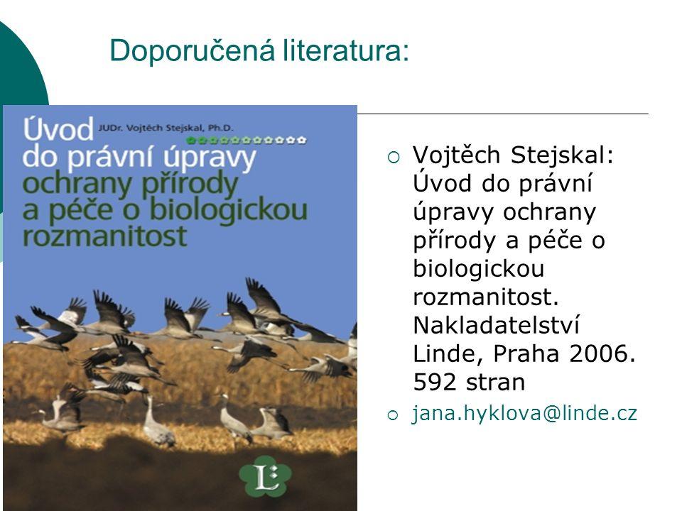 Doporučená literatura:  Vojtěch Stejskal: Úvod do právní úpravy ochrany přírody a péče o biologickou rozmanitost. Nakladatelství Linde, Praha 2006. 5