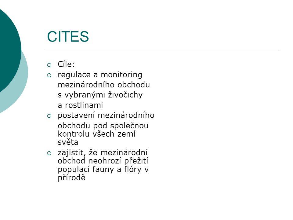CITES  Cíle:  regulace a monitoring mezinárodního obchodu s vybranými živočichy a rostlinami  postavení mezinárodního obchodu pod společnou kontrol